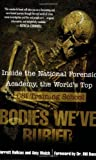 img - for Bodies We've Buried: Inside the National Forensic Academy, the World's Top CSI TrainingSchool book / textbook / text book