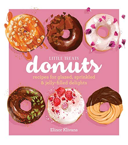 Little Treats Donuts: Recipes for Glazed, Sprinkled & Jelly-Filled Delights