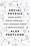 Social Physics: How Good Ideas Spread--The Lessons from a New Science by Alex Pentland (30-Jan-2014) Hardcover