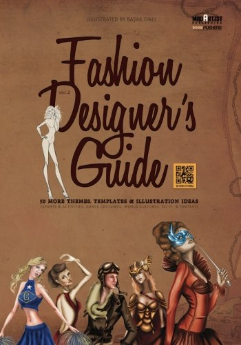 Fashion Designer's Guide : 50 More Themes, Templates & Illustration Ideas: Sports & activities, dance costumes, world cultures, sci-fi  & fantasy (Dance And Costumes World)