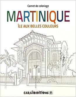 Coloriage De Belles Couleurs.Martinique Ile Aux Belles Couleurs Carnet De Coloriage