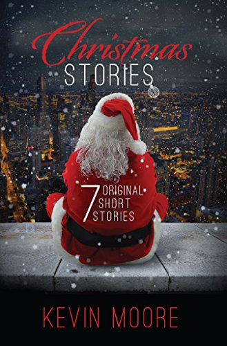 Christmas Stories: 7 Original Short Stories by [Moore, Kevin]