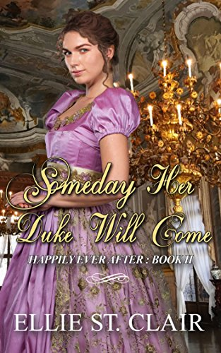 Someday Her Duke Will Come (Happily Ever After Book 2) by [St. Clair, Ellie]