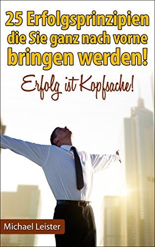 25 Erfolgsprinzipien, die Sie ganz nach vorne bringen werden!: Erfolg ist Kopfsache! (German Edition)