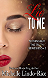 Lie to Me (Nothing But the Truth Book 2)