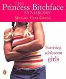 img - for Princess Bitchface Syndrome: Surviving Adolescent Girls by Carr, Gregg Michael (2007) Paperback book / textbook / text book