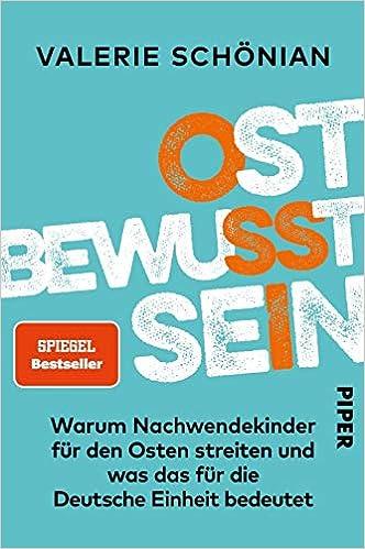Ostbewusstsein: Warum Nachwendekinder für den Osten streiten und was das  für die Deutsche Einheit bedeutet: Amazon.de: Schönian, Valerie: Bücher
