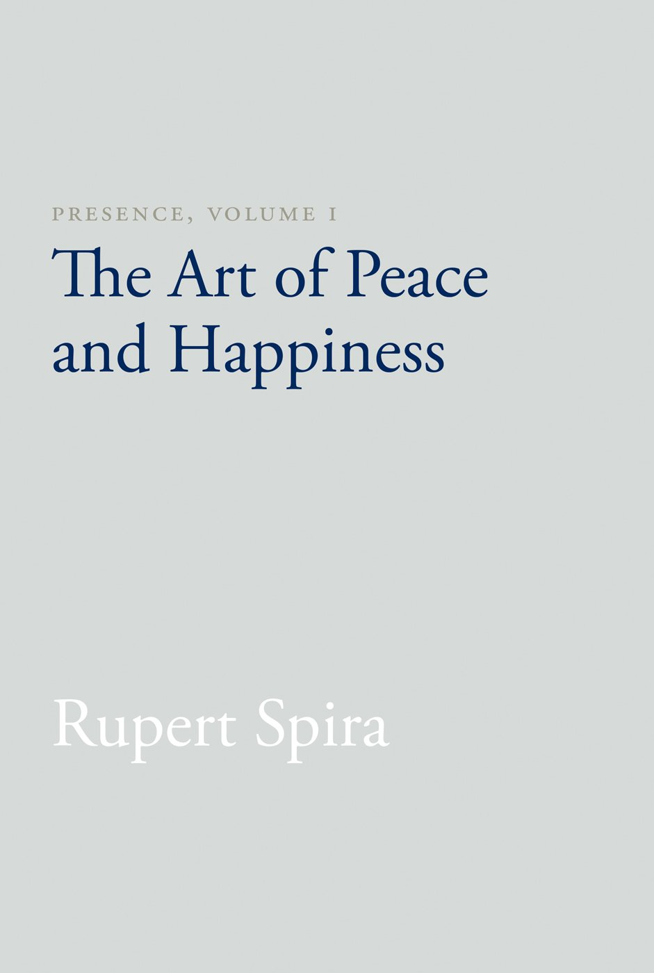 Presence Volume I  The Art Of Peace And Happiness  English Edition