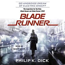 Blade Runner : Based on the novel Do Androids Dream of Electric Sheep? by Philip K. Dick Audiobook by Philip K. Dick Narrated by Scott Brick