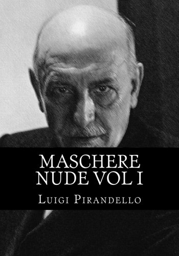 Maschere nude Vol I: Tutto il teatro di Pirandello (Volume 1) (Italian Edition)