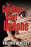 The Gordian Knot Undone, Valerie Benzley, 1432828061