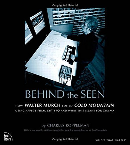 Behind the Seen: How Walter Murch Edited Cold Mountain Using Apple's Final Cut Pro and What This Means for Cinema by Charles Koppelman (2004-10-31)