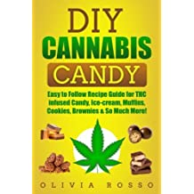 Cannabis Candy: Easy to Follow Recipe Guide for THC infused Candy, Ice-cream, Muffins, Cookies, Brownies & So Much More!