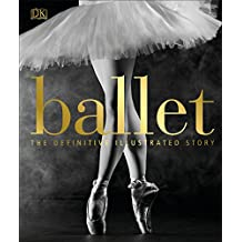 Ballet: The Definitive Illustrated History