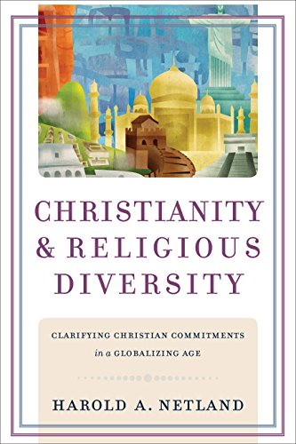 Christianity and religious diversity clarifying christian christianity and religious diversity clarifying christian commitments in a globalizing age by netland fandeluxe Choice Image