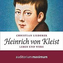 Heinrich von Kleist: Leben und Werk Hörbuch von Christian Liederer Gesprochen von: Axel Thielmann