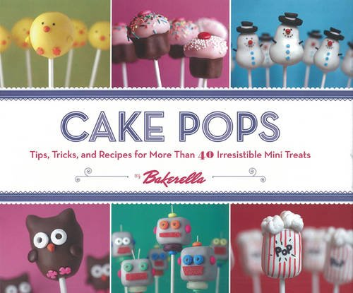 Cake Pops: Tips, Tricks, and Recipes for More Than 40 Irresistible Mini Treats]()