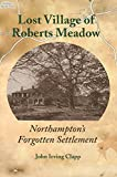 img - for Lost Village of Roberts Meadow: Northampton s Forgotten Settlement book / textbook / text book