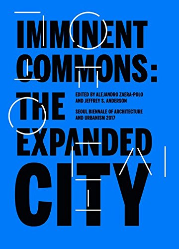 Imminent Commons: The Expanded City: Seoul Biennale of Architecture and Urbanism 2017