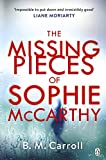 """""""The Missing Pieces of Sophie McCarthy - 'Impossible to put down and irresistibly good' Liane Moriarty"""" av B M Carroll"""