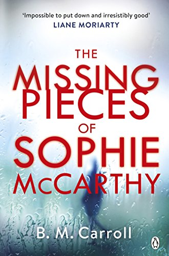 """The Missing Pieces of Sophie McCarthy - 'Impossible to put down and irresistibly good' Liane Moriarty"" av B M Carroll"