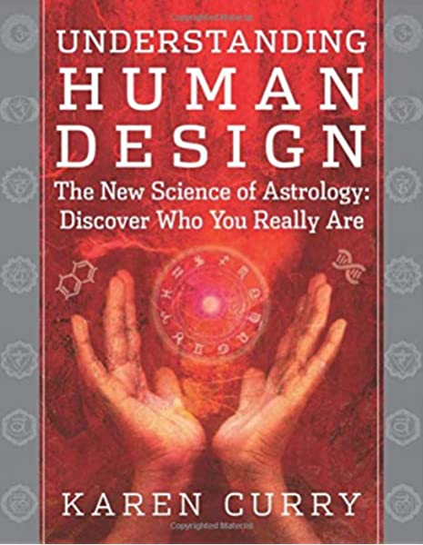 Amazon Com Understanding Human Design The New Science Of Astrology Discover Who You Really Are 9781938289101 Curry Karen Books