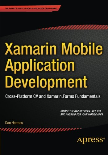 Xamarin Mobile Application Development: Cross-Platform C# and Xamarin.Forms Fundamentals by Apress