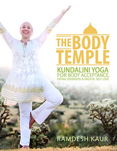 B.O.O.K The Body Temple: Kundalini Yoga For Body Acceptance, Eating Disorders & Radical Self-Love<br />P.D.F