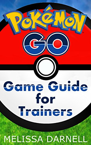 Pokemon Go Game Guide for Trainers: Learn How to Play the Pokemon Go App Like a Pro ()