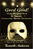 Good Grief! Using the Grief Sheet to Improve Community Theatre Production: Telling The Story Better Than It Has Ever Been Told
