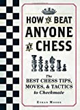 How To Beat Anyone At Chess: The Best Chess Tips, Moves, And Tactics To Checkmate-Ethan Moore