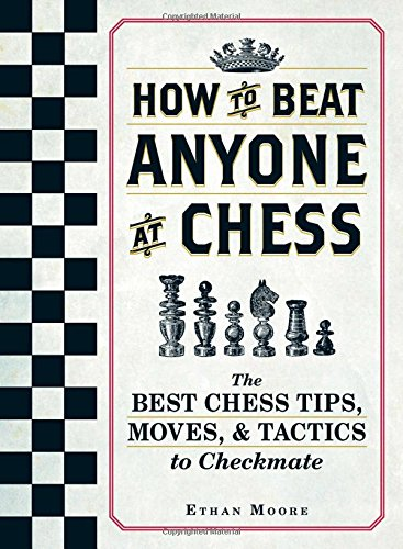 How To Beat Anyone At Chess: The Best Chess Tips, Moves, and Tactics to Checkmate (Best Chess Games To Study)