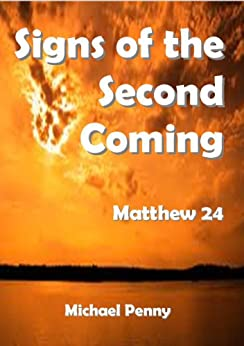 Signs of the Second Coming: Matthew 24 by [Penny, Michael]