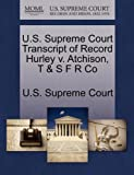 U. S. Supreme Court Transcript of Record Hurley V. Atchison, T and S F R Co, , 1270080164