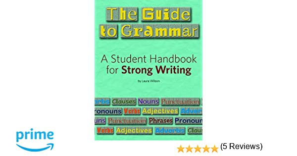 The Guide to Grammar: A Student Handbook for Strong Writing ...
