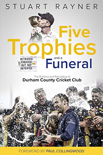 Pdf Outdoors Five Trophies and a Funeral: The Building and Rebuilding of Durham County Cricket Club
