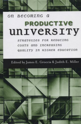 On Becoming a Productive University: Strategies for Reducing Cost and Increasing Quality in Higher Education
