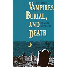 Vampires, Burial, and Death: Folklore and Reality
