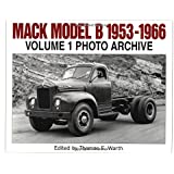 Mack Model B, 1953-1966: Photo Archive: Photographs from the Mack Trucks Historical Museum Archives (Photo Archives)