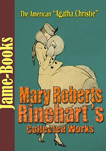 Mary Roberts Rinehart's Collected Works: The Bat, The Man in Lower Ten, Tish, and More! (26 Works)