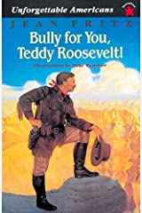 Bully for You, Teddy Roosevelt! (Unforgettable Americans) Paperback