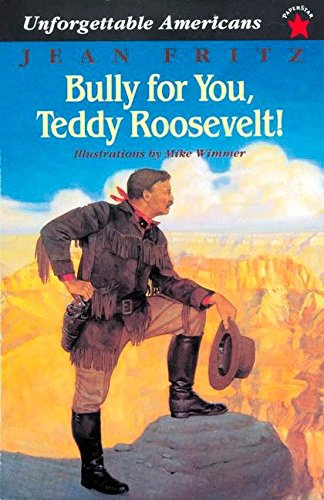 Bully for You, Teddy Roosevelt! (Unforgettable Americans)