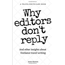 Why Editors Don't Reply: And other insights about freelance travel writing (Travel Write Earn)