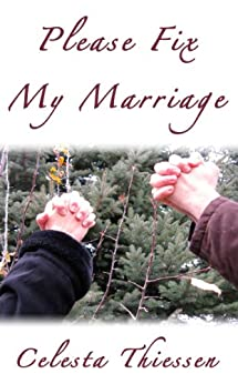 Please Fix My Marriage by [Thiessen, Celesta]