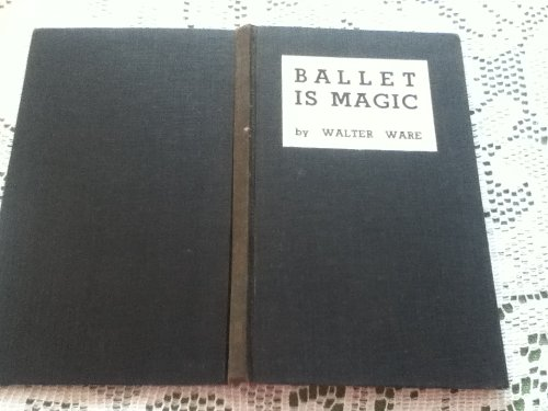 Ballet is magic; a triple monograph: Harriet Hoctor, Paul Haakon, Patricia Bowman, by Walter Ware