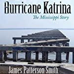 Hurricane Katrina: The Mississippi Story | James Patterson Smith