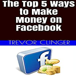 The Top 5 Ways to Make Money on Facebook