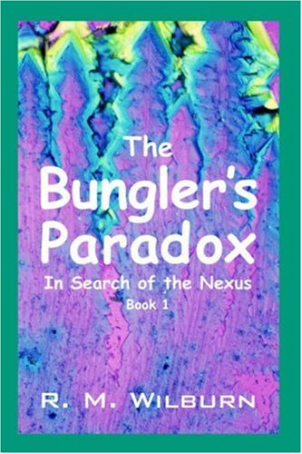 The Bungler's Paradox: In Search of the Nexus, Book 1