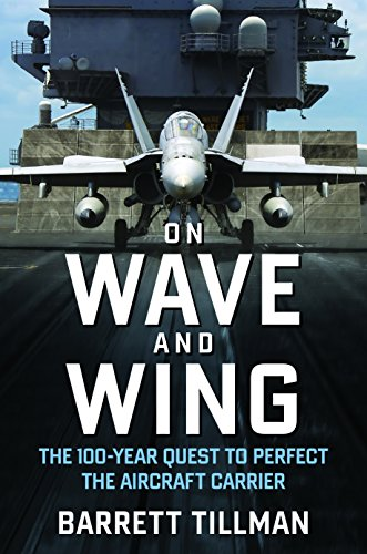 On Wave and Wing: The 100 Year Quest to Perfect the Aircraft (Us Aircraft Carrier Fleet)