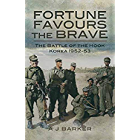 Fortune Favours the Brave: The Battles of the Hook Korea, 1952–53